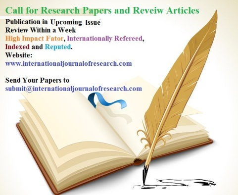 Call for Research Papers and Reveiw Articles submit@internationaljournalofresearch.com